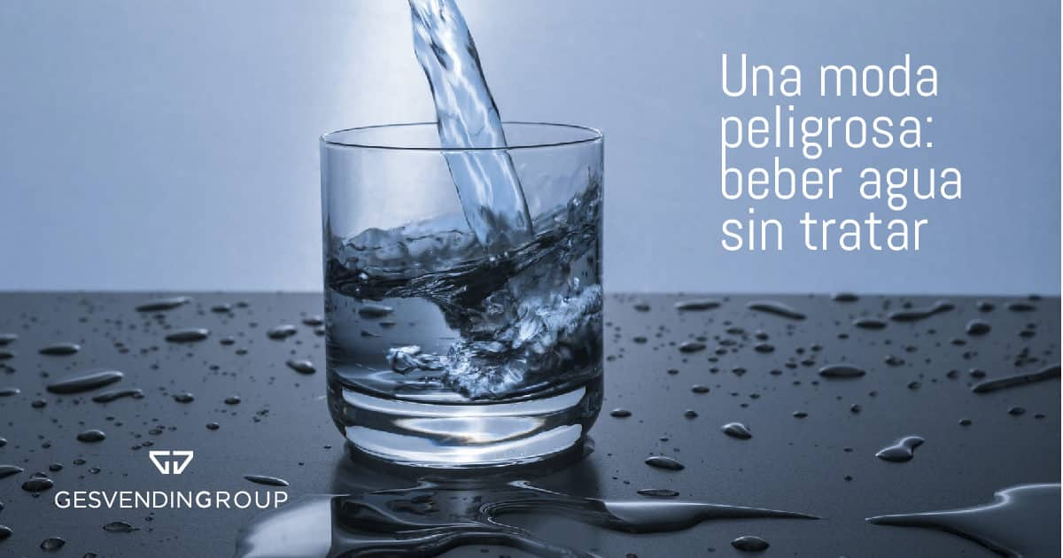Agua sin tratar, una moda peligrosa