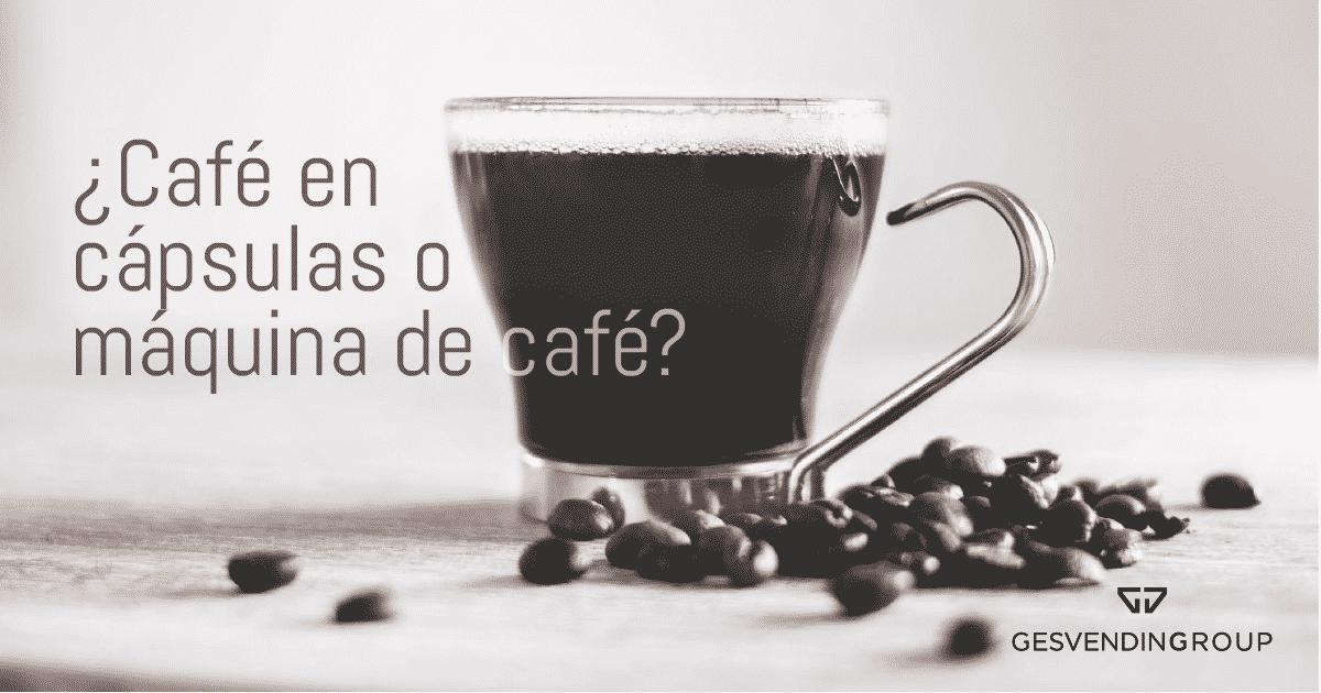 Café en cápsulas o máquina de café