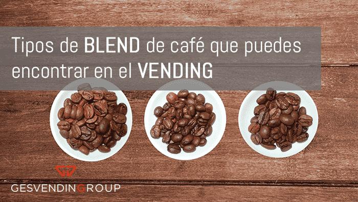 Tipos de blend de café que puedes encontrar en el vending