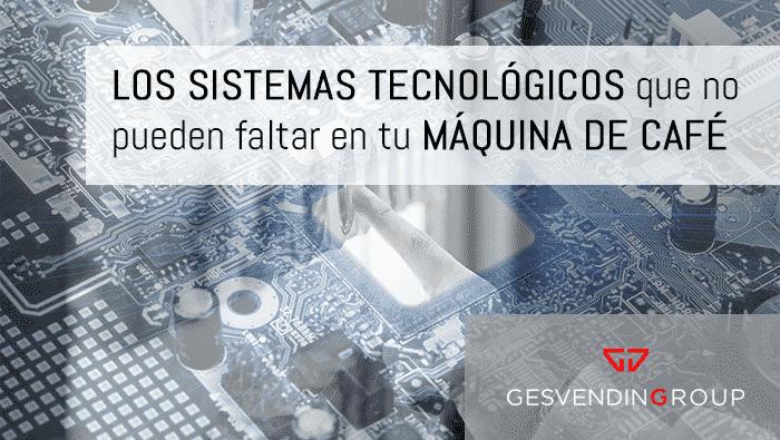 Los sistemas tecnológicos que no pueden faltar en tu máquina de café o vending