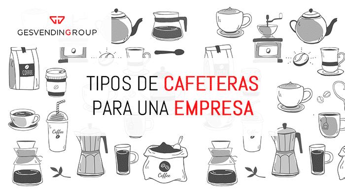 Tipos de cafeteras disponibles para una empresa