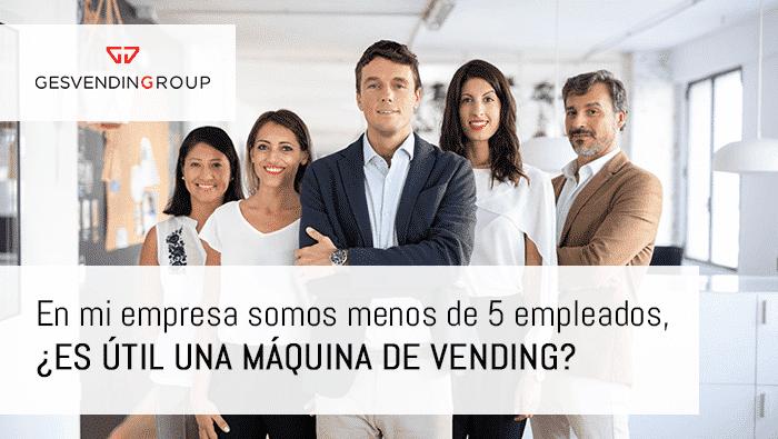 En una empresa de 5 empleados, ¿es útil una máquina de vending?